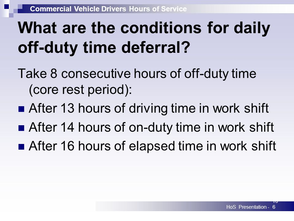 Commercial Vehicle Drivers Hours of Service HoS Presentation -106 What are the conditions for daily off-duty time deferral.