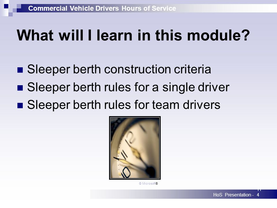 Commercial Vehicle Drivers Hours of Service HoS Presentation -114 What will I learn in this module? Sleeper berth construction criteria Sleeper berth