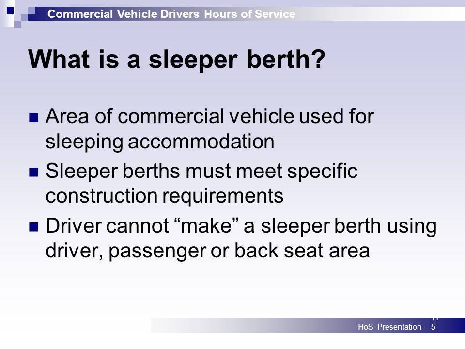 Commercial Vehicle Drivers Hours of Service HoS Presentation -115 What is a sleeper berth? Area of commercial vehicle used for sleeping accommodation