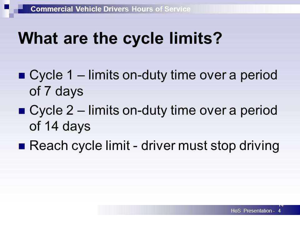 Commercial Vehicle Drivers Hours of Service HoS Presentation -144 What are the cycle limits.