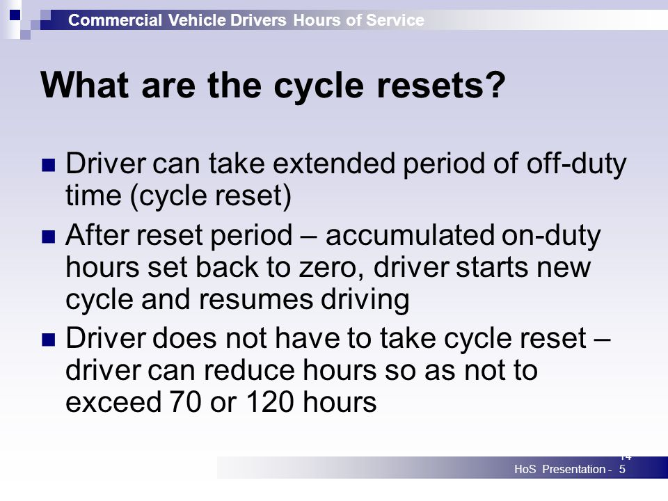 Commercial Vehicle Drivers Hours of Service HoS Presentation -145 What are the cycle resets? Driver can take extended period of off-duty time (cycle r