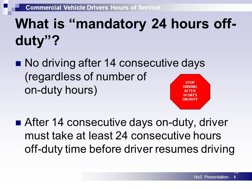 Commercial Vehicle Drivers Hours of Service HoS Presentation -154 What is mandatory 24 hours off- duty.