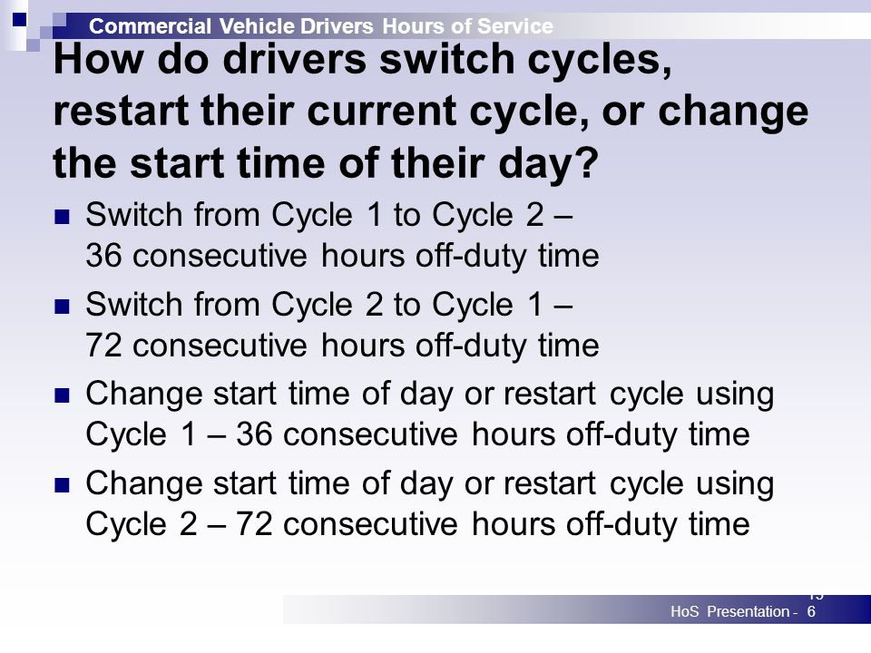 Commercial Vehicle Drivers Hours of Service HoS Presentation -156 How do drivers switch cycles, restart their current cycle, or change the start time of their day.