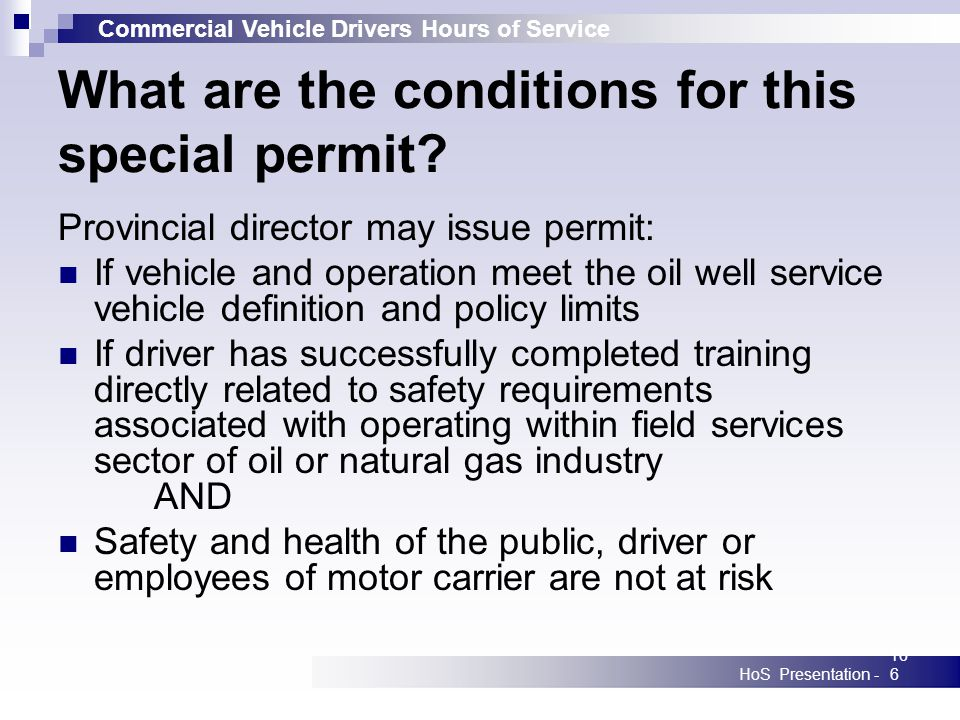 Commercial Vehicle Drivers Hours of Service HoS Presentation -166 What are the conditions for this special permit? Provincial director may issue permi