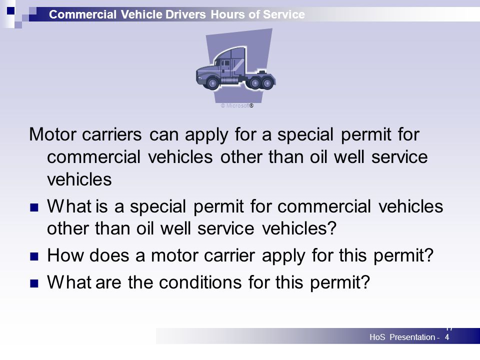 Commercial Vehicle Drivers Hours of Service HoS Presentation -174 Motor carriers can apply for a special permit for commercial vehicles other than oil well service vehicles What is a special permit for commercial vehicles other than oil well service vehicles.