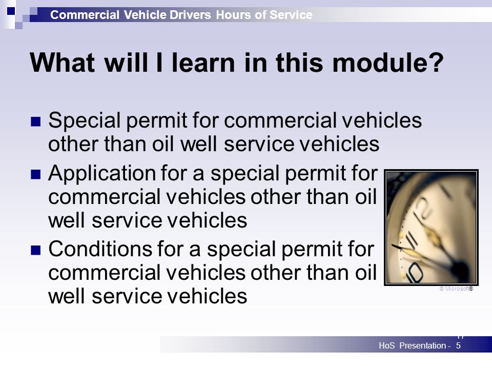 Commercial Vehicle Drivers Hours of Service HoS Presentation -175 What will I learn in this module? Special permit for commercial vehicles other than