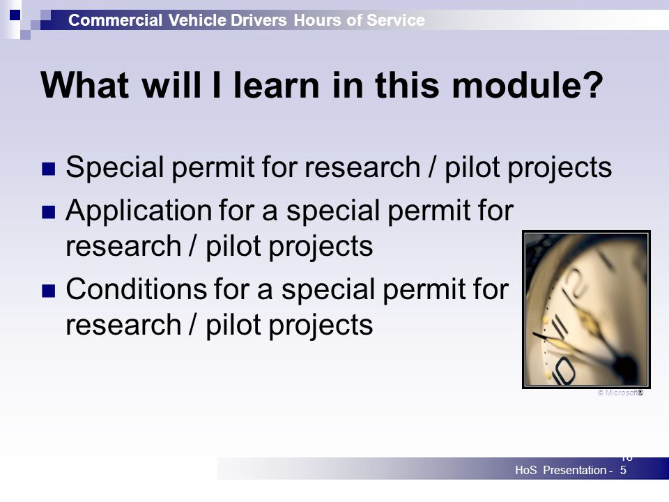 Commercial Vehicle Drivers Hours of Service HoS Presentation -185 What will I learn in this module? Special permit for research / pilot projects Appli