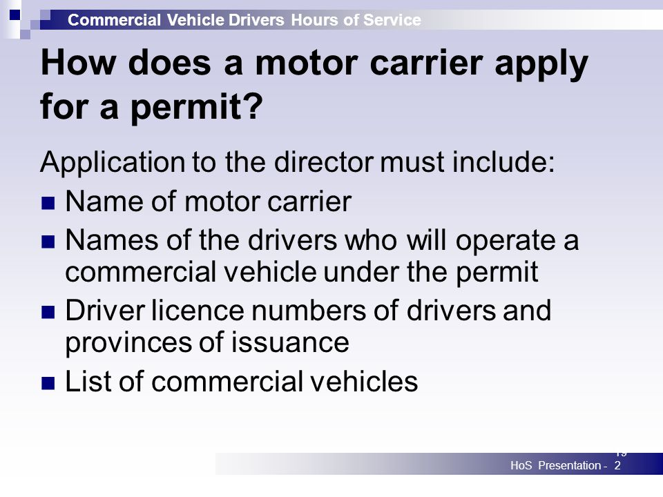 Commercial Vehicle Drivers Hours of Service HoS Presentation -192 How does a motor carrier apply for a permit? Application to the director must includ