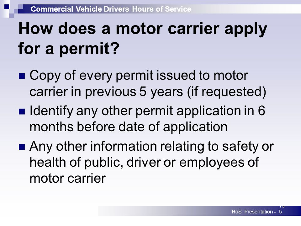 Commercial Vehicle Drivers Hours of Service HoS Presentation -195 How does a motor carrier apply for a permit? Copy of every permit issued to motor ca