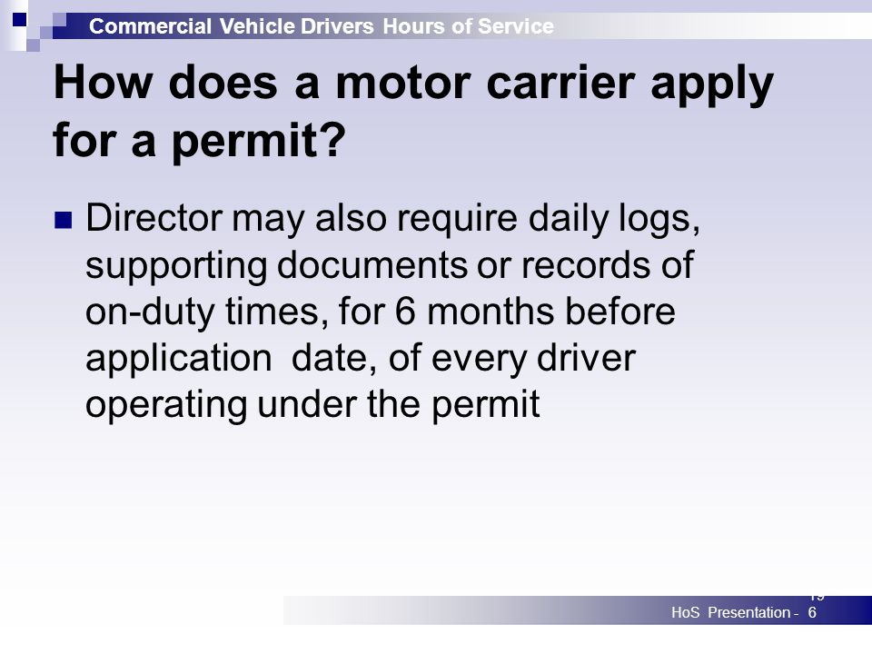Commercial Vehicle Drivers Hours of Service HoS Presentation -196 How does a motor carrier apply for a permit? Director may also require daily logs, s