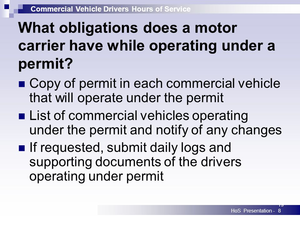 Commercial Vehicle Drivers Hours of Service HoS Presentation -198 What obligations does a motor carrier have while operating under a permit? Copy of p