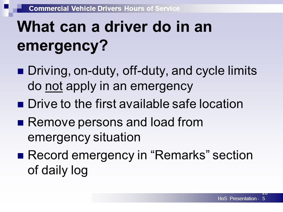 Commercial Vehicle Drivers Hours of Service HoS Presentation -205 What can a driver do in an emergency? Driving, on-duty, off-duty, and cycle limits d