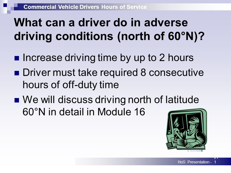 Commercial Vehicle Drivers Hours of Service HoS Presentation -211 What can a driver do in adverse driving conditions (north of 60°N)? Increase driving