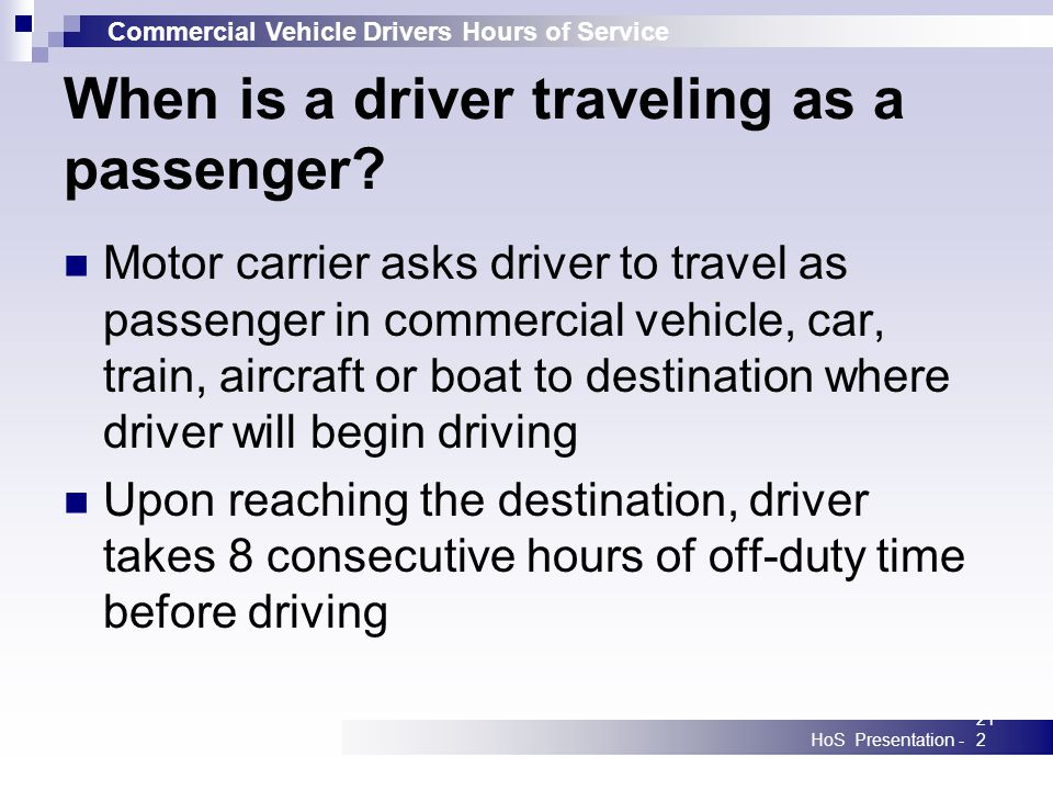 Commercial Vehicle Drivers Hours of Service HoS Presentation -212 When is a driver traveling as a passenger? Motor carrier asks driver to travel as pa