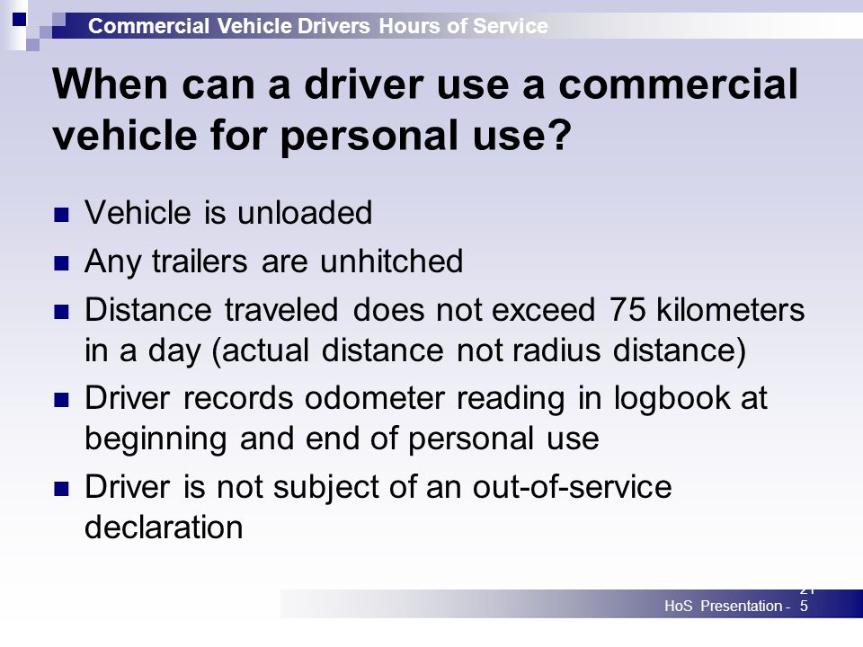 Commercial Vehicle Drivers Hours of Service HoS Presentation -215 When can a driver use a commercial vehicle for personal use.