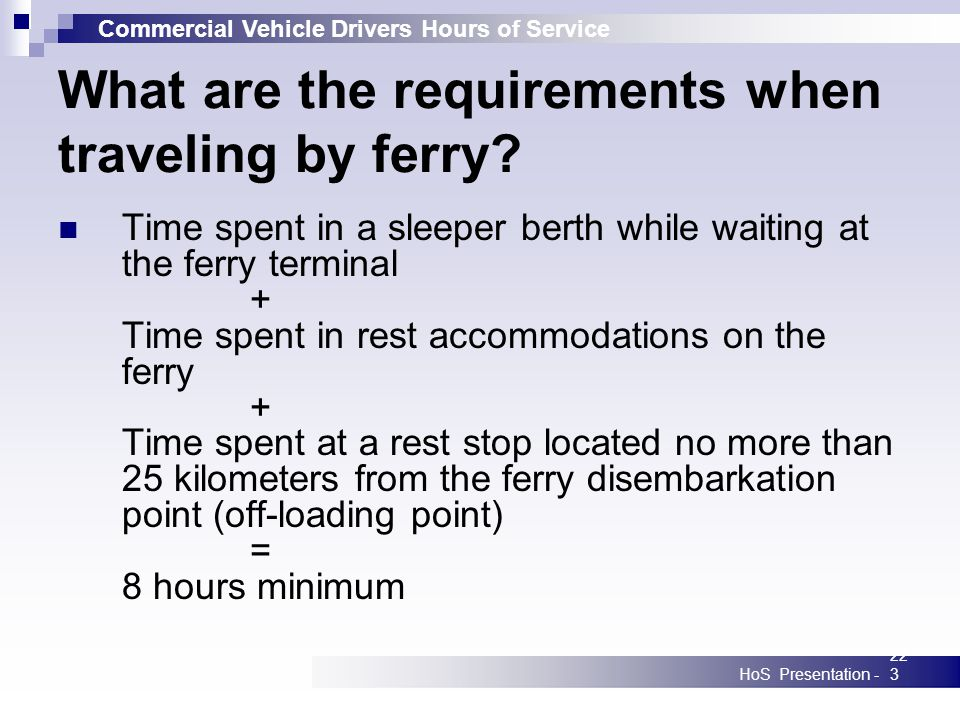 Commercial Vehicle Drivers Hours of Service HoS Presentation -223 What are the requirements when traveling by ferry.