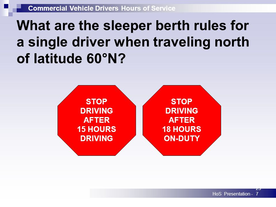 Commercial Vehicle Drivers Hours of Service HoS Presentation -237 What are the sleeper berth rules for a single driver when traveling north of latitude 60°N.