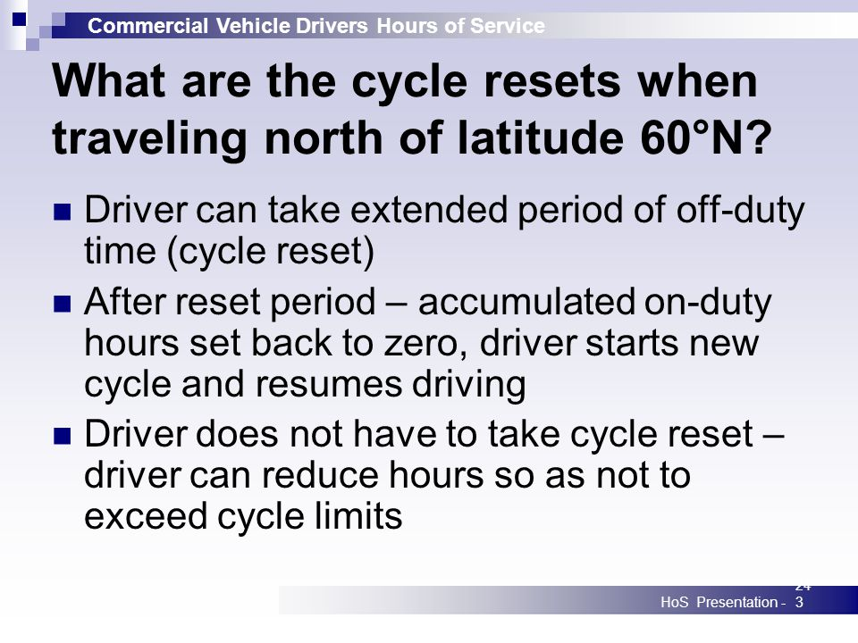 Commercial Vehicle Drivers Hours of Service HoS Presentation -243 What are the cycle resets when traveling north of latitude 60°N.