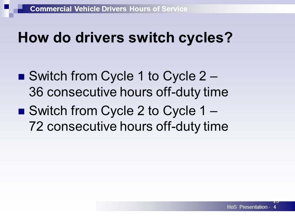 Commercial Vehicle Drivers Hours of Service HoS Presentation -254 How do drivers switch cycles.