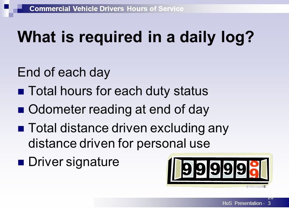 Commercial Vehicle Drivers Hours of Service HoS Presentation -263 What is required in a daily log? End of each day Total hours for each duty status Od