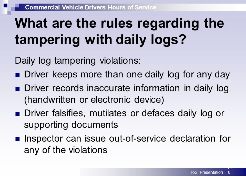 Commercial Vehicle Drivers Hours of Service HoS Presentation -270 What are the rules regarding the tampering with daily logs.