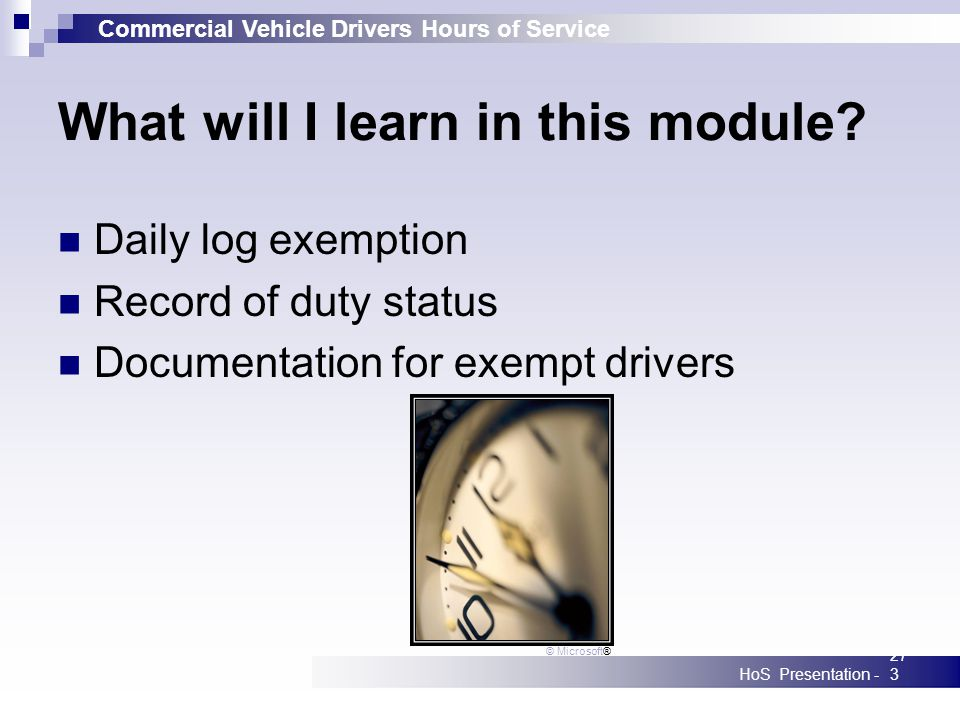 Commercial Vehicle Drivers Hours of Service HoS Presentation -273 What will I learn in this module.
