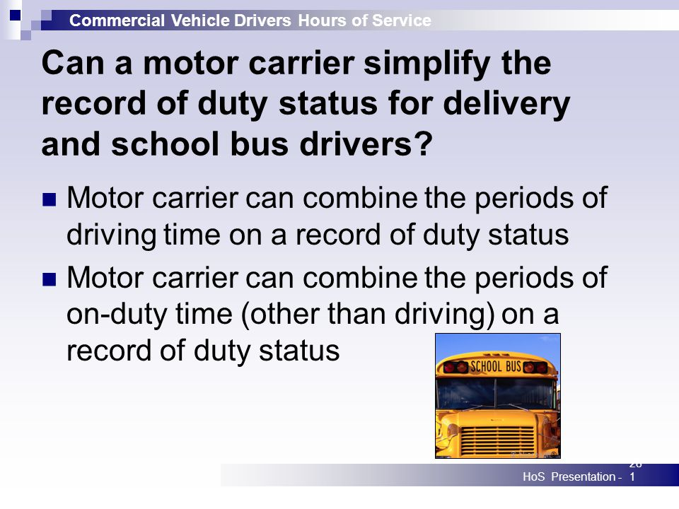 Commercial Vehicle Drivers Hours of Service HoS Presentation -281 Can a motor carrier simplify the record of duty status for delivery and school bus d