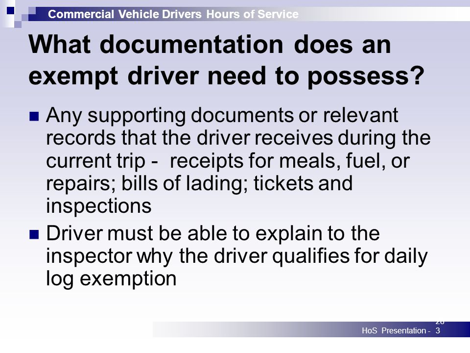 Commercial Vehicle Drivers Hours of Service HoS Presentation -283 What documentation does an exempt driver need to possess? Any supporting documents o