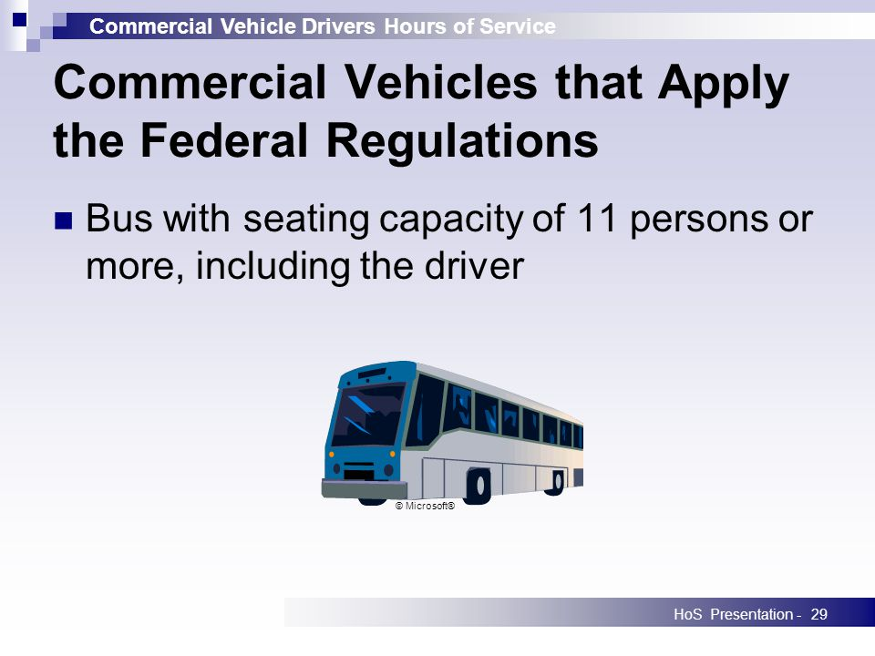 Commercial Vehicle Drivers Hours of Service HoS Presentation -29 Bus with seating capacity of 11 persons or more, including the driver Commercial Vehi