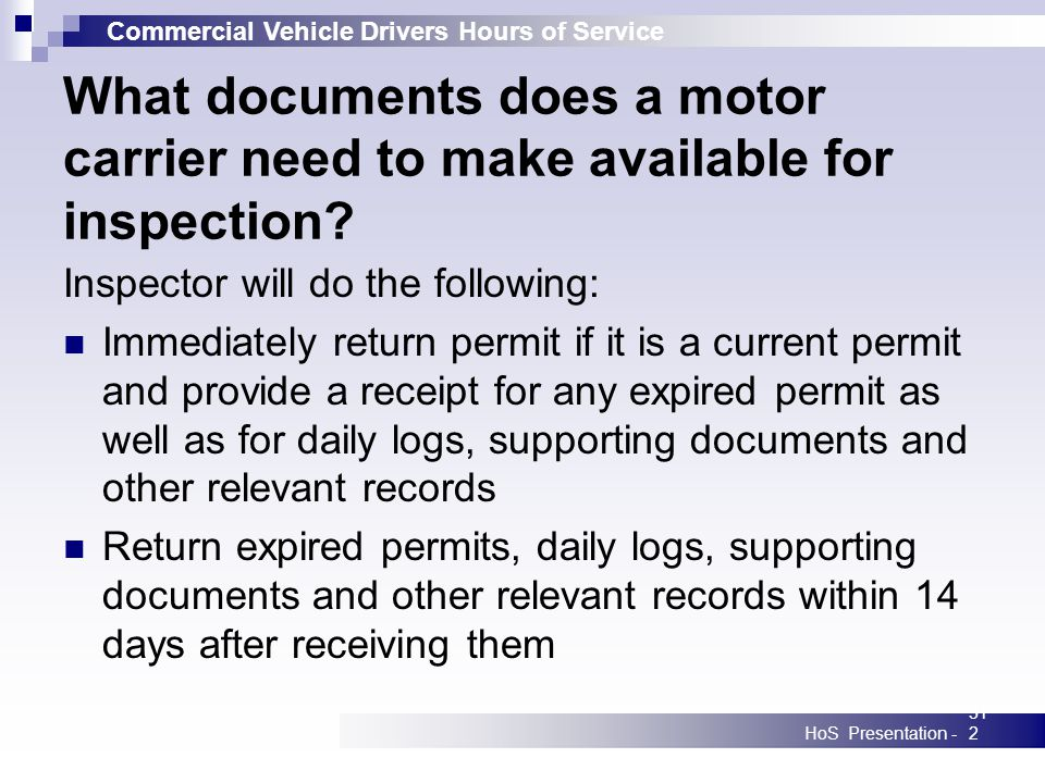 Commercial Vehicle Drivers Hours of Service HoS Presentation -312 What documents does a motor carrier need to make available for inspection? Inspector