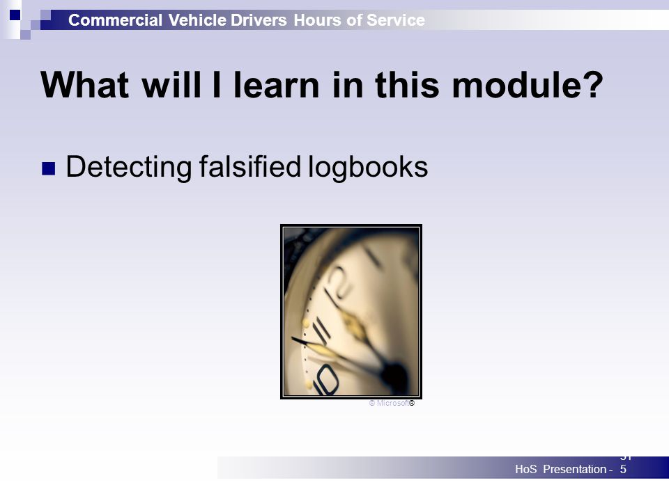 Commercial Vehicle Drivers Hours of Service HoS Presentation -315 What will I learn in this module.