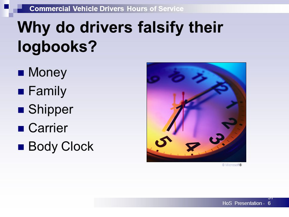 Commercial Vehicle Drivers Hours of Service HoS Presentation -316 Why do drivers falsify their logbooks? Money Family Shipper Carrier Body Clock © Mic