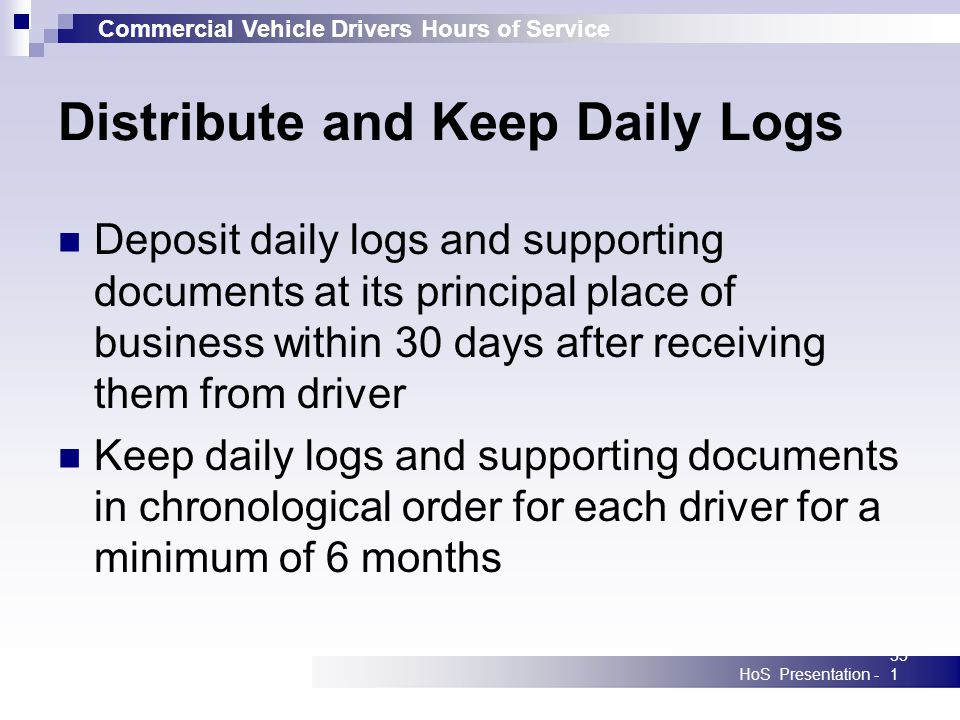 Commercial Vehicle Drivers Hours of Service HoS Presentation -351 Distribute and Keep Daily Logs Deposit daily logs and supporting documents at its pr