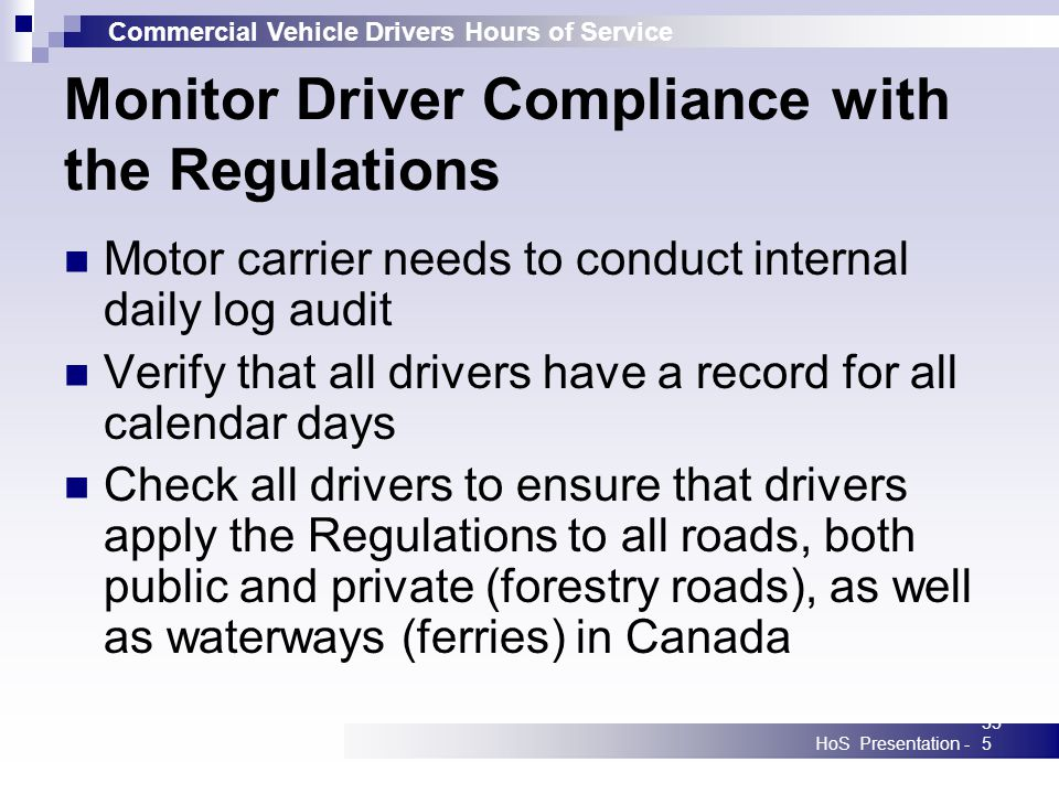 Commercial Vehicle Drivers Hours of Service HoS Presentation -355 Monitor Driver Compliance with the Regulations Motor carrier needs to conduct intern