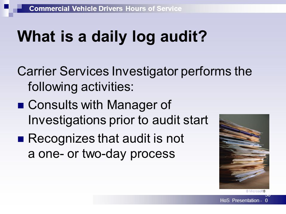 Commercial Vehicle Drivers Hours of Service HoS Presentation -360 What is a daily log audit? Carrier Services Investigator performs the following acti