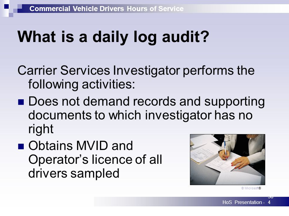 Commercial Vehicle Drivers Hours of Service HoS Presentation -364 What is a daily log audit? Carrier Services Investigator performs the following acti