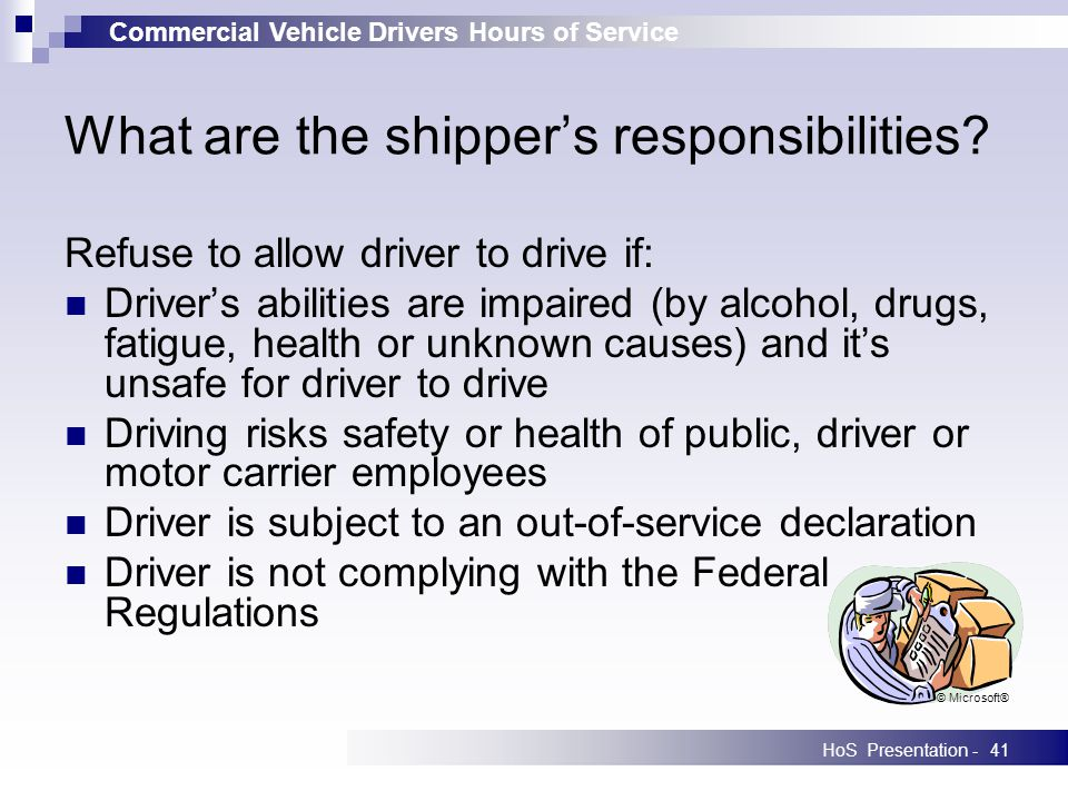 Commercial Vehicle Drivers Hours of Service HoS Presentation -41 What are the shippers responsibilities.