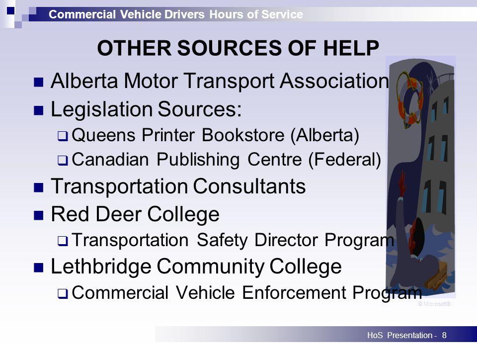 Commercial Vehicle Drivers Hours of Service HoS Presentation -8 OTHER SOURCES OF HELP Alberta Motor Transport Association Legislation Sources: Queens