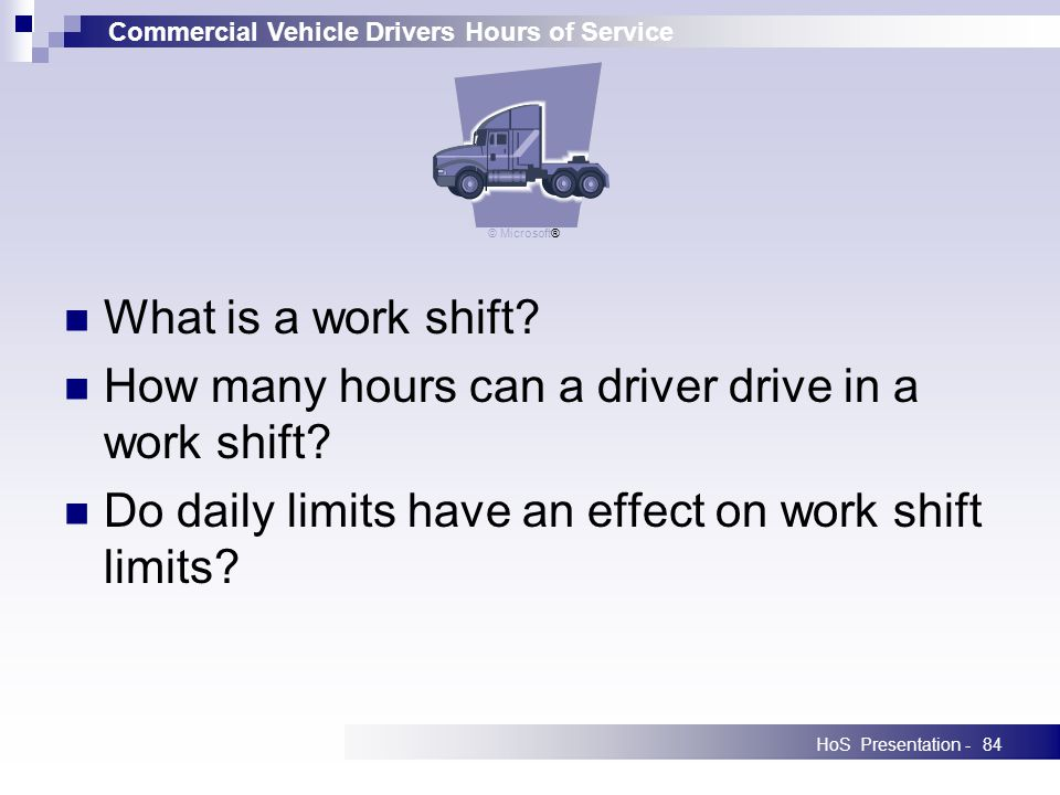 Commercial Vehicle Drivers Hours of Service HoS Presentation -84 What is a work shift.
