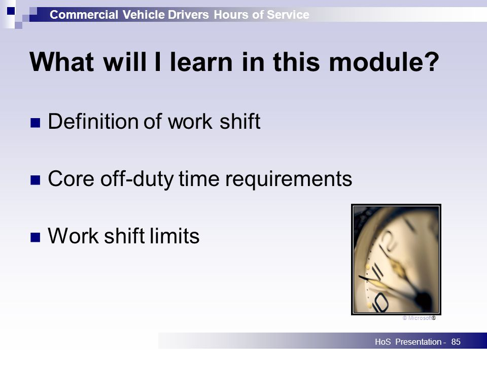 Commercial Vehicle Drivers Hours of Service HoS Presentation -85 What will I learn in this module.