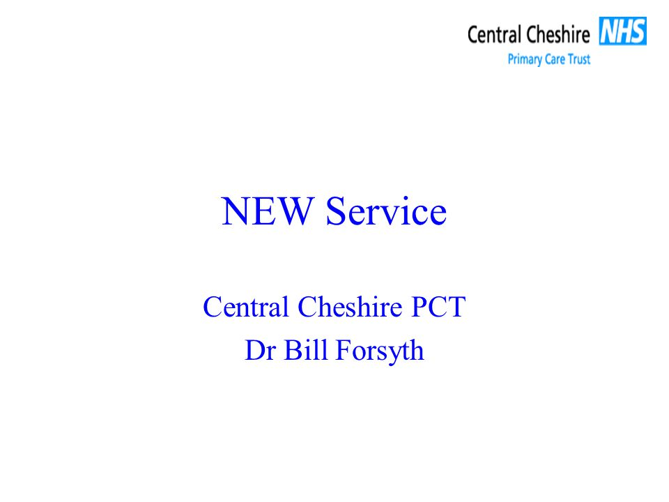 NEW Service Central Cheshire PCT Dr Bill Forsyth