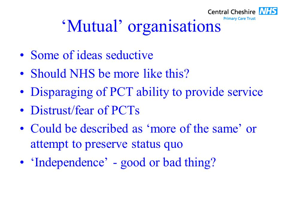 Mutual organisations Some of ideas seductive Should NHS be more like this.
