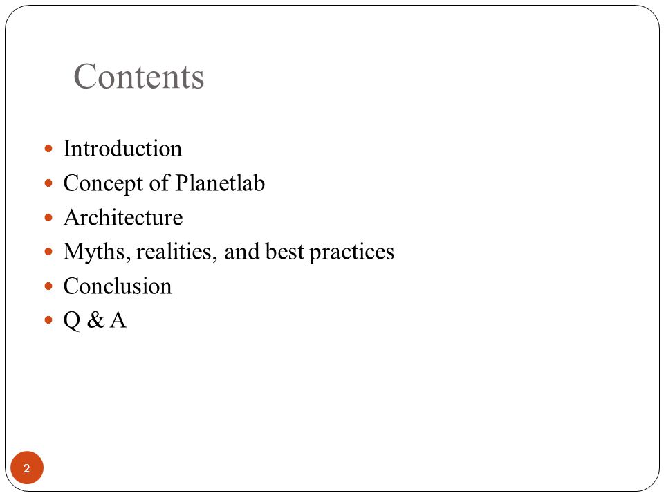 Contents 2 Introduction Concept of Planetlab Architecture Myths, realities, and best practices Conclusion Q & A