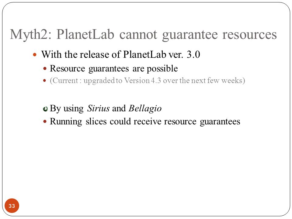 Myth2: PlanetLab cannot guarantee resources 33 With the release of PlanetLab ver.