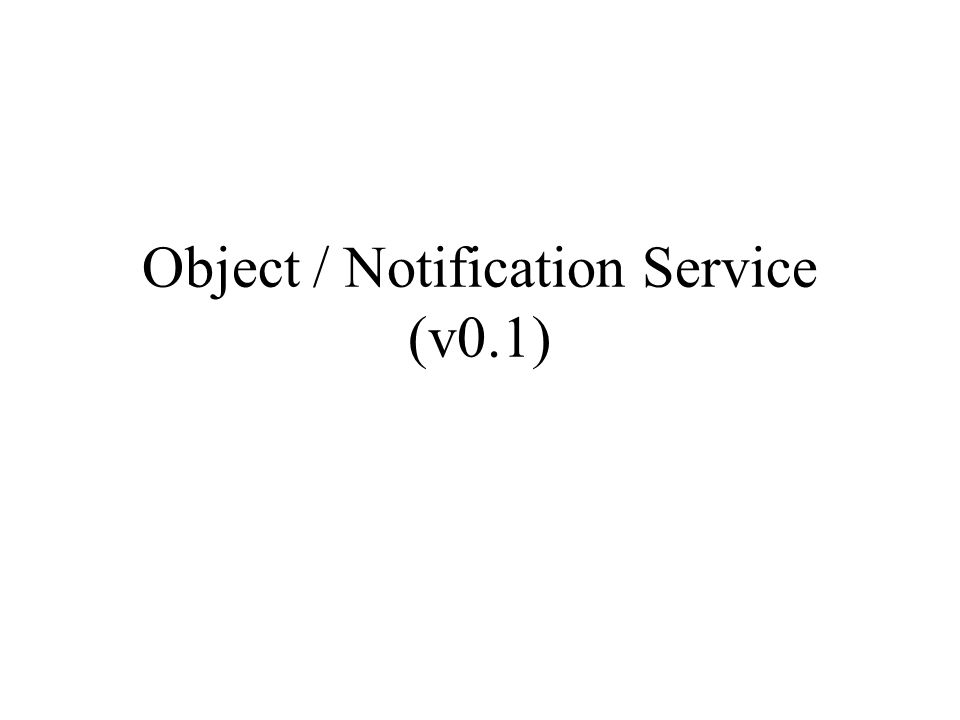 Object / Notification Service (v0.1)