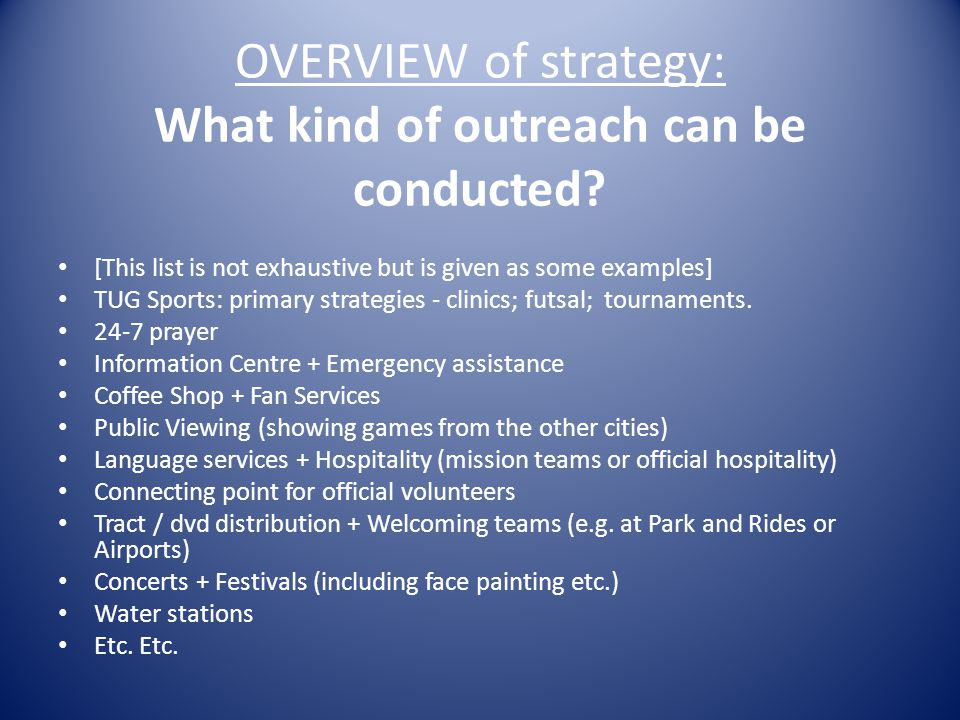 OVERVIEW of strategy: What kind of outreach can be conducted.
