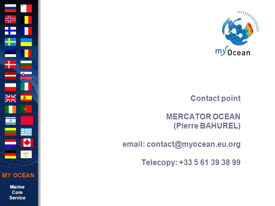 Marine Core Service MY OCEAN Contact point MERCATOR OCEAN (Pierre BAHUREL) email: contact@myocean.eu.org Telecopy: +33 5 61 39 38 99