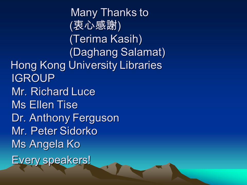 Many Thanks to ( ) (Terima Kasih) (Daghang Salamat) Hong Kong University Libraries IGROUP Mr.