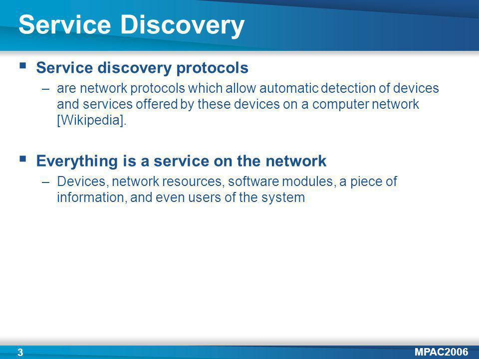 MPAC2006 4 Ad Hoc Service Discovery Ad hoc service discovery –Service discovery is an integral part of the ad hoc collaboration networking to achieve stand-alone and self-configurable communication networks [8].