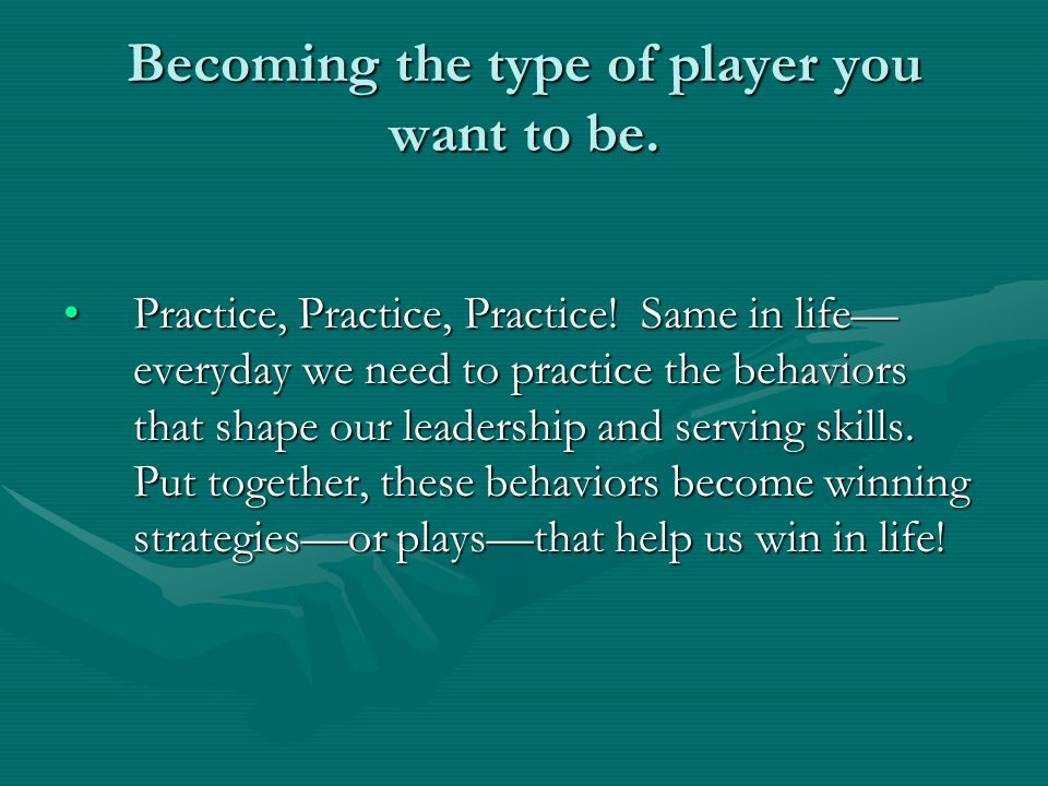 Becoming the type of player you want to be. Practice, Practice, Practice.